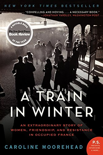 A Train in Winter: An Extraordinary Story of Women, Friendship and Resistance in Occupied France