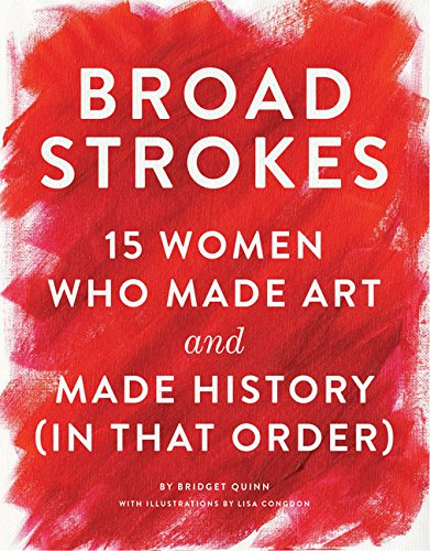 Broad Strokes: 15 Women Who Made Art and Made History, In That Order