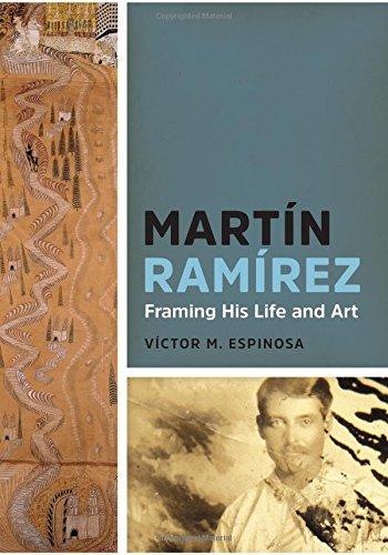 Martin Ramirez: Framing His Life and Art